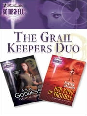 The Grail Keepers Duo - A.K.A. Goddess\Her Kind of Trouble ebook by Evelyn Vaughn
