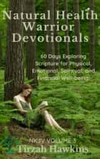 Natural Health Warrior Devotionals (3) - 60 Days Exploring the Scriptures for Physical, Emotional, Spiritual, and Financial Well-being ebook by
