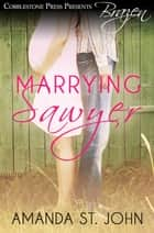 Marrying Sawyer ebook by Amanda St. John