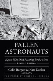 Fallen Astronauts - Heroes Who Died Reaching for the Moon, Revised Edition ebook by Colin Burgess,Kate Doolan,Eugene A. Cernan