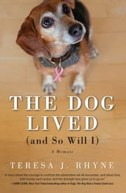 The Dog Lived (and So Will I) - The poignant, honest, hilarious memoir of a cancer survivor ebook by Teresa Rhyne
