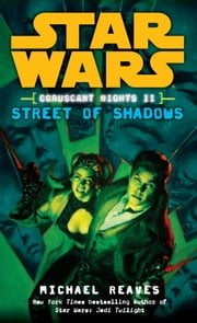 Street of Shadows: Star Wars (Coruscant Nights, Book II) ebook by Michael Reaves