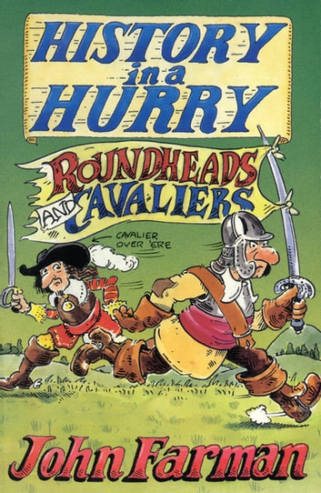 History in a Hurry: Roundheads & Cavaliers ebook by John Farman