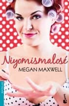 Niyomismalosé ebook by Megan Maxwell