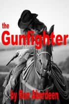 The Gunfighter ebook by Ron Aberdeen