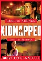 Kidnapped #2: The Search - The Search ebook by Gordon Korman