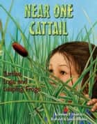 Near One Cattail - Turtles, Logs and Leaping Frogs ebook by Anthony D. Fredericks, Jennifer DiRubbio