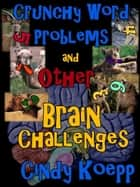 Crunchy Word Problems and Other Brain Challenges ebook by Cindy Koepp