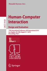 Human-Computer Interaction: Design and Evaluation - 17th International Conference, HCI International 2015, Los Angeles, CA, USA, August 2-7, 2015, Proceedings, Part I ebook by Masaaki Kurosu
