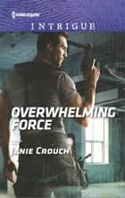Overwhelming Force - A Thrilling FBI Romance ebook by Janie Crouch