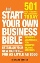The Start Your Own Business Bible: 501 New Ventures You Can Launch Today ebook by Richard J. Wallace