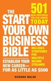 The Start Your Own Business Bible - 501 New Ventures You Can Launch Today ebook by Richard J. Wallace