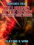 Hellhounds of the Cosmos and three more stories ebook by Clifford D. Simak