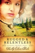 Rugged and Relentless ebook by Kelly Eileen Hake