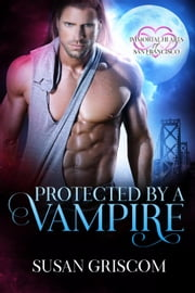 Protected by a Vampire - Immortal Hearts of San Francisco, #5 ebook by Susan Griscom