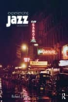 Experiencing Jazz ebook by Richard J. Lawn