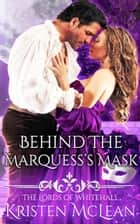 Behind the Marquess's Mask ebook by Kristen McLean