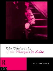 The Philosophy of the Marquis de Sade ebook by Timo Airaksinen
