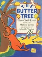 The Butter Tree - Tales Of Bruh Rabbit ebook by Mary E. Lyons