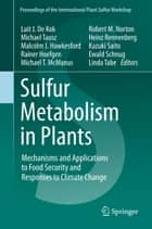 Sulfur Metabolism in Plants - Mechanisms and Applications to Food Security and Responses to Climate Change ebook by Luit J. De Kok, Michael Tausz, Malcolm J. Hawkesford,...