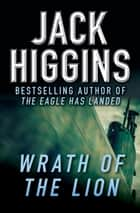 Wrath of the Lion ebook by Jack Higgins