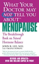 What Your Doctor May Not Tell You About(TM): Menopause - The Breakthrough Book on Natural Progesterone ebook by John R. Lee, MD, Virginia Hopkins