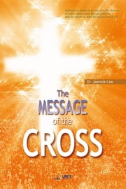 The Message of the Cross ebook by Jaerock Lee