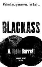 Blackass ebook by A. Igoni Barrett