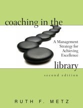 Coaching in the Library: A Management Strategy for Achieving Excellence, ebook by Ruth F. Metz
