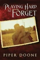 Playing Hard To Forget ebook by Piper Doone