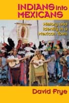 Indians into Mexicans ebook by David Frye