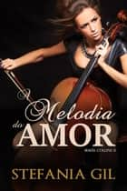 A Melodia do Amor ebook by Stefania Gil