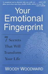 Your Emotional Fingerprint - 7 Secrets That Will Transform Your Life ebook by Woody Woodward