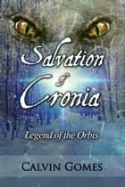 Legend of the Orbis (Salvation of Cronia series) ebook by Calvin Gomes