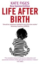 Life After Birth ebook by Kate Figes