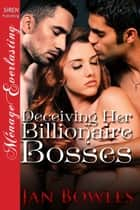 Deceiving Her Billionaire Bosses ebook by Jan Bowles
