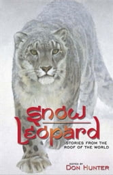 Snow Leopard - Stories from the Roof of the World ebook by