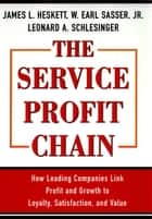 Service Profit Chain ebook by W. Earl Sasser Jr., Leonard A. Schlesinger, James L. Heskett