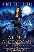Alpha Ascendant ebook by Aimee Easterling