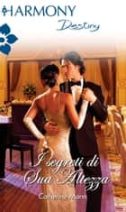 I segreti di sua altezza ebook by Catherine Mann