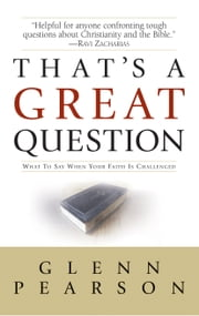 That's a Great Question - What to Say When Your Faith Is Questioned ebook by Glenn Pearson