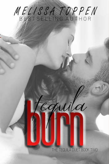 Tequila Burn - The Tequila Duet, #2 ebook by Melissa Toppen
