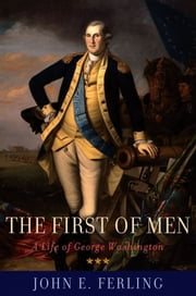 The First of Men - A Life of George Washington ebook by John E. Ferling