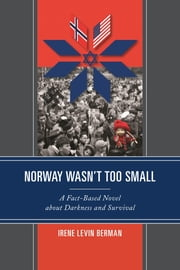 Norway Wasn't Too Small - A Fact-Based Novel about Darkness and Survival ebook by Irene Levin Berman