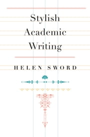 Stylish Academic Writing ebook by Helen Sword