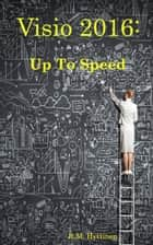 Visio 2016: Up To Speed ebook by R.M. Hyttinen