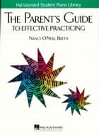 The Parent's Guide to Effective Practicing ebook by Nancy O'Neill Breth