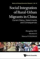 Social Integration Of Rural-urban Migrants In China: Current Status, Determinants And Consequences ebook by Zhongshan Yue, Shuzhuo Li, Marcus W Feldman