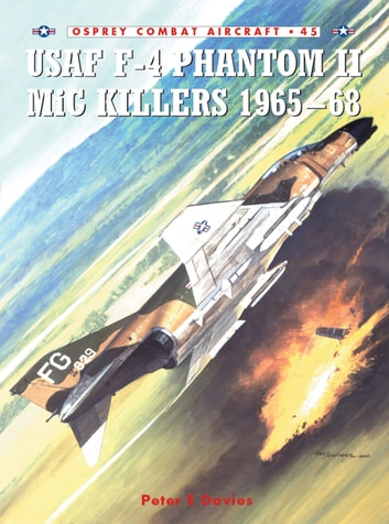 USAF F-4 Phantom II MiG Killers 1965–68 ebook by Peter E. Davies
