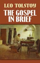 The Gospel in Brief ebook by Leo Tolstoy,Isabel Hapgood